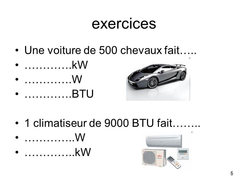 5 exercices Une voiture de 500 chevaux fait….. ………….kW ………….W ………….BTU 1 climatiseur de 9000 BTU fait…….. …………..W …………..kW