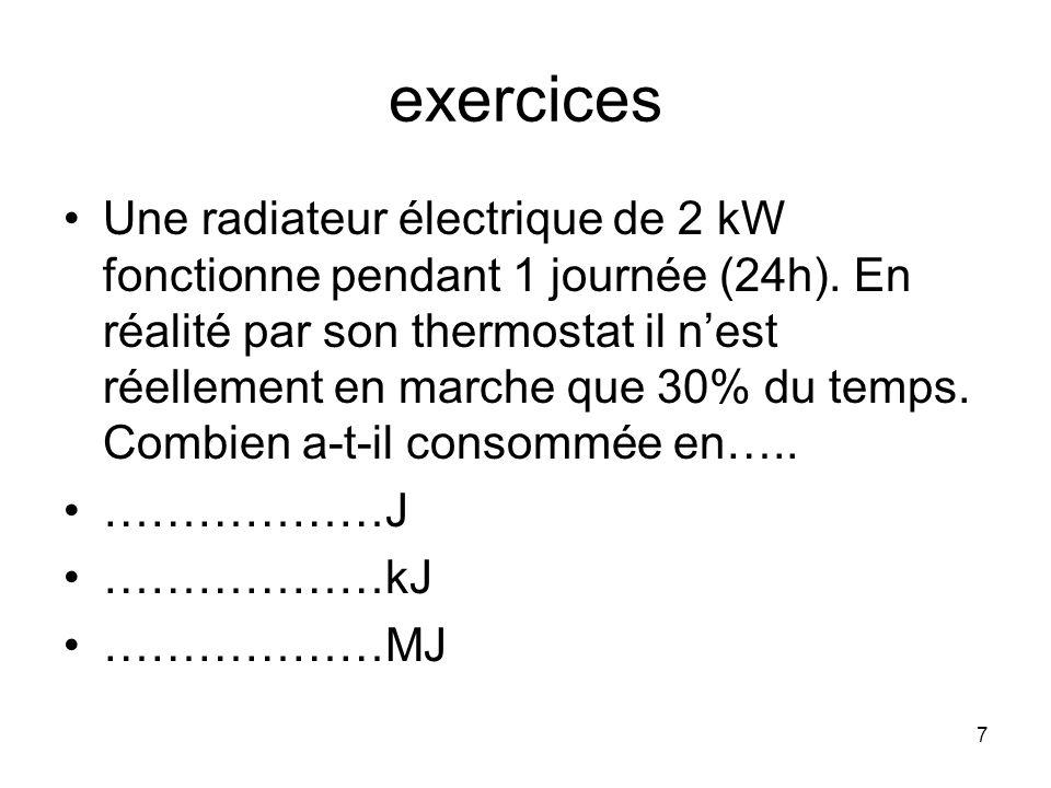 7 exercices Une radiateur électrique de 2 kW fonctionne pendant 1 journée (24h). En réalité par son thermostat il nest réellement en marche que 30% du