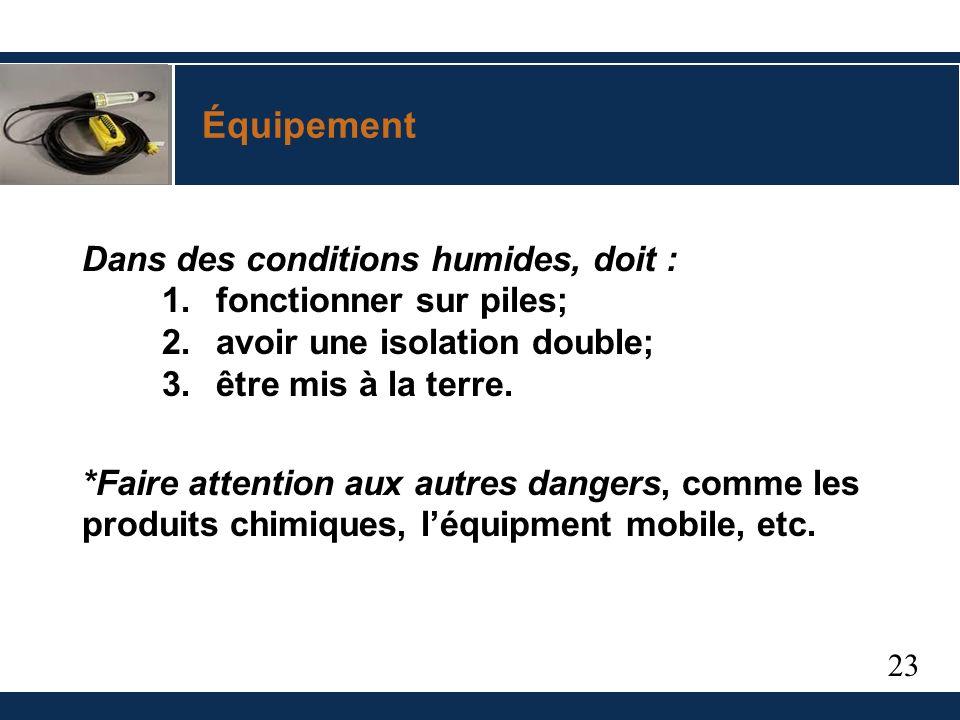 23 Équipement Dans des conditions humides, doit : 1.fonctionner sur piles; 2.avoir une isolation double; 3.être mis à la terre.