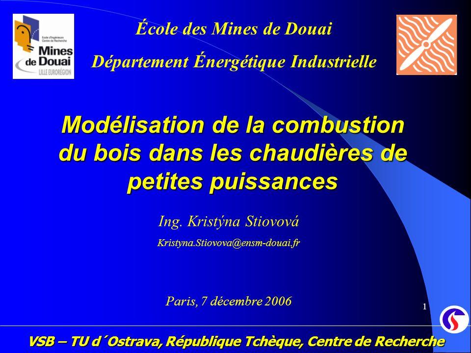 VSB – TU d´Ostrava, République Tchèque, Centre de Recherche 1 Modélisation de la combustion du bois dans les chaudières de petites puissances Ing. Kri