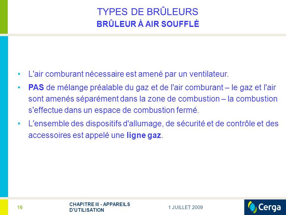 1 JUILLET 2009 CHAPITRE III - APPAREILS D'UTILISATION 16 TYPES DE BRÛLEURS BRÛLEUR À AIR SOUFFLÉ L'air comburant nécessaire est amené par un ventilate