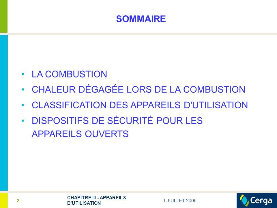 CHAPITRE III - APPAREILS D UTILISATION 2 SOMMAIRE LA COMBUSTION CHALEUR DÉGAGÉE LORS DE LA COMBUSTION CLASSIFICATION DES APPAREILS D UTILISATION DISPOSITIFS DE SÉCURITÉ POUR LES APPAREILS OUVERTS