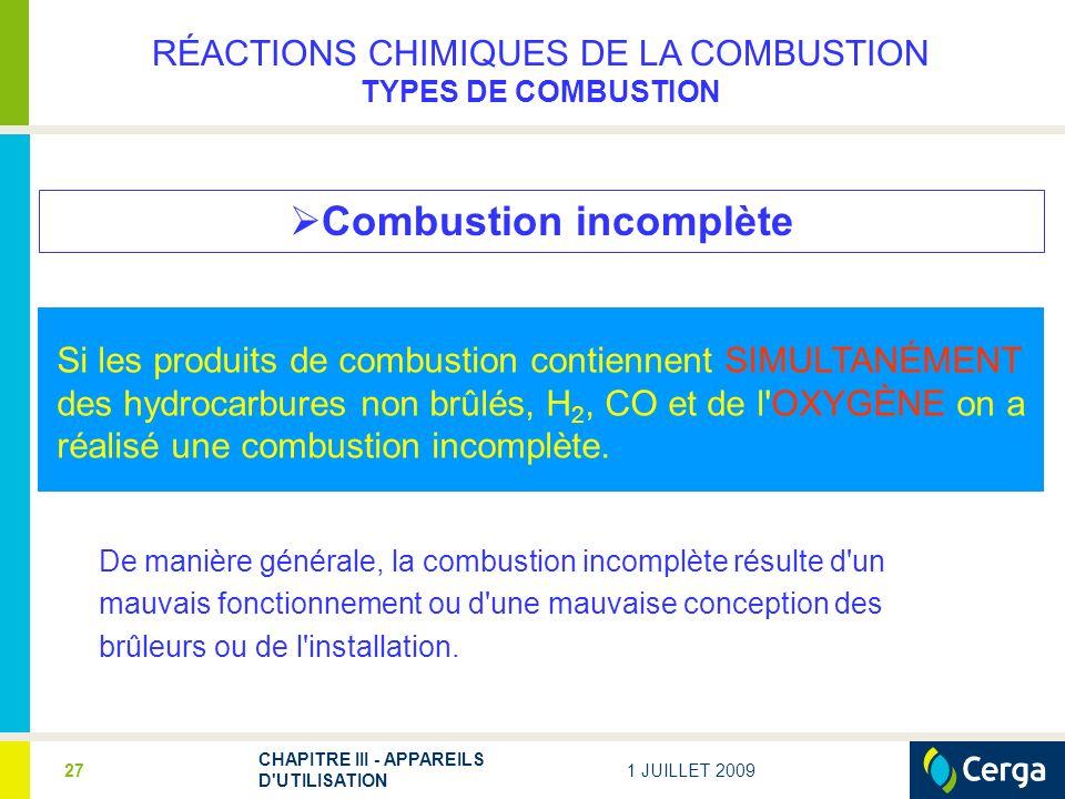 1 JUILLET 2009 CHAPITRE III - APPAREILS D UTILISATION 27 Combustion incomplète Si les produits de combustion contiennent SIMULTANÉMENT des hydrocarbures non brûlés, H 2, CO et de l OXYGÈNE on a réalisé une combustion incomplète.