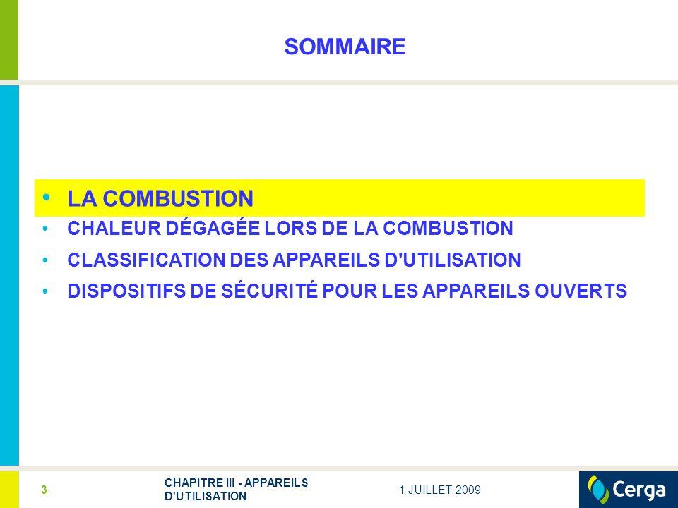 1 JUILLET 2009 CHAPITRE III - APPAREILS D UTILISATION 3 SOMMAIRE LA COMBUSTION CHALEUR DÉGAGÉE LORS DE LA COMBUSTION CLASSIFICATION DES APPAREILS D UTILISATION DISPOSITIFS DE SÉCURITÉ POUR LES APPAREILS OUVERTS