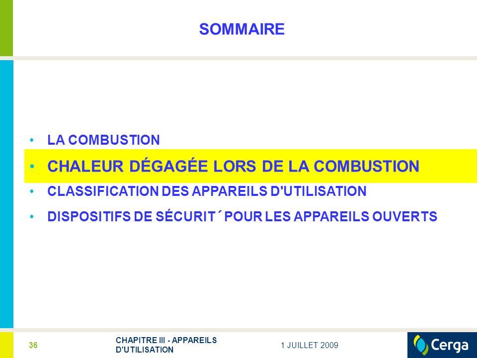 1 JUILLET 2009 CHAPITRE III - APPAREILS D'UTILISATION 36 SOMMAIRE LA COMBUSTION CHALEUR DÉGAGÉE LORS DE LA COMBUSTION CLASSIFICATION DES APPAREILS D'U