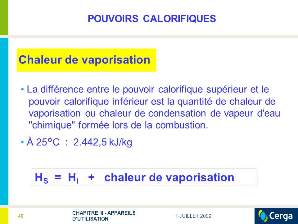 1 JUILLET 2009 CHAPITRE III - APPAREILS D UTILISATION 40 Chaleur de vaporisation La différence entre le pouvoir calorifique supérieur et le pouvoir calorifique inférieur est la quantité de chaleur de vaporisation ou chaleur de condensation de vapeur d eau chimique formée lors de la combustion.
