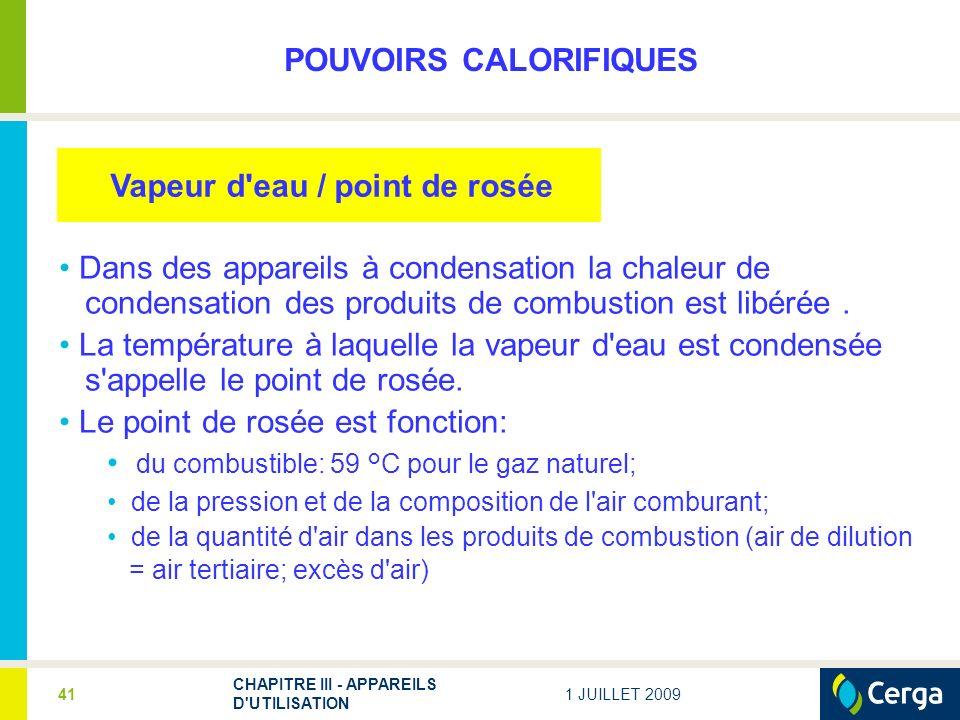 1 JUILLET 2009 CHAPITRE III - APPAREILS D UTILISATION 41 Vapeur d eau / point de rosée Dans des appareils à condensation la chaleur de condensation des produits de combustion est libérée.