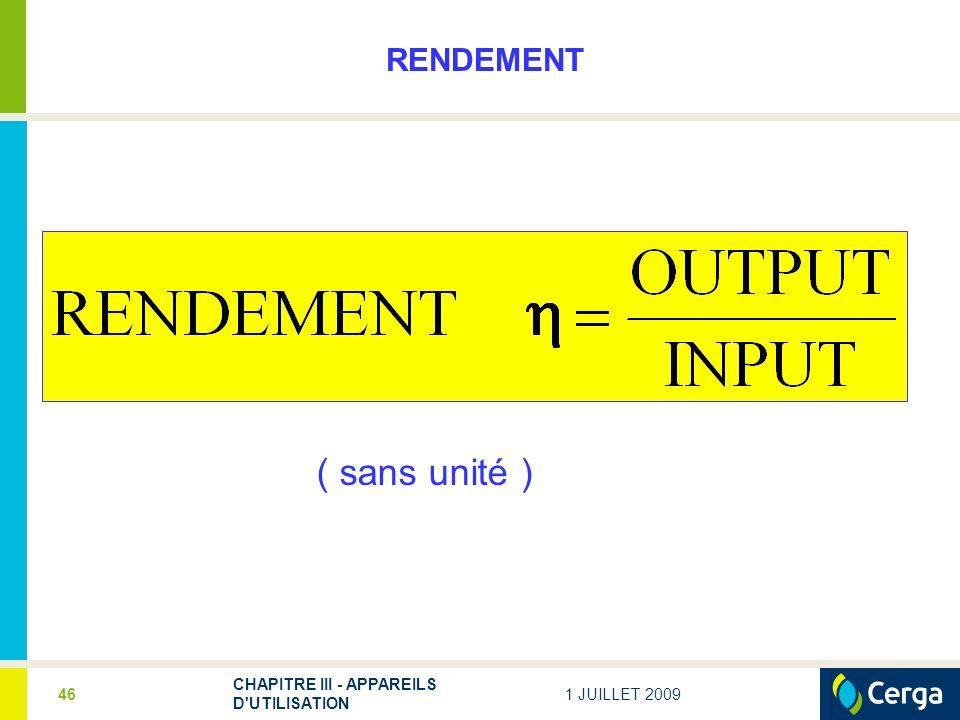 1 JUILLET 2009 CHAPITRE III - APPAREILS D'UTILISATION 46 ( sans unité ) RENDEMENT