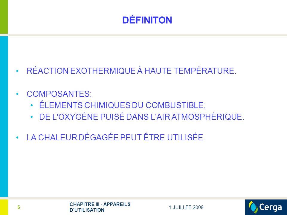 1 JUILLET 2009 CHAPITRE III - APPAREILS D'UTILISATION 5 DÉFINITON RÉACTION EXOTHERMIQUE À HAUTE TEMPÉRATURE. COMPOSANTES: ÉLEMENTS CHIMIQUES DU COMBUS