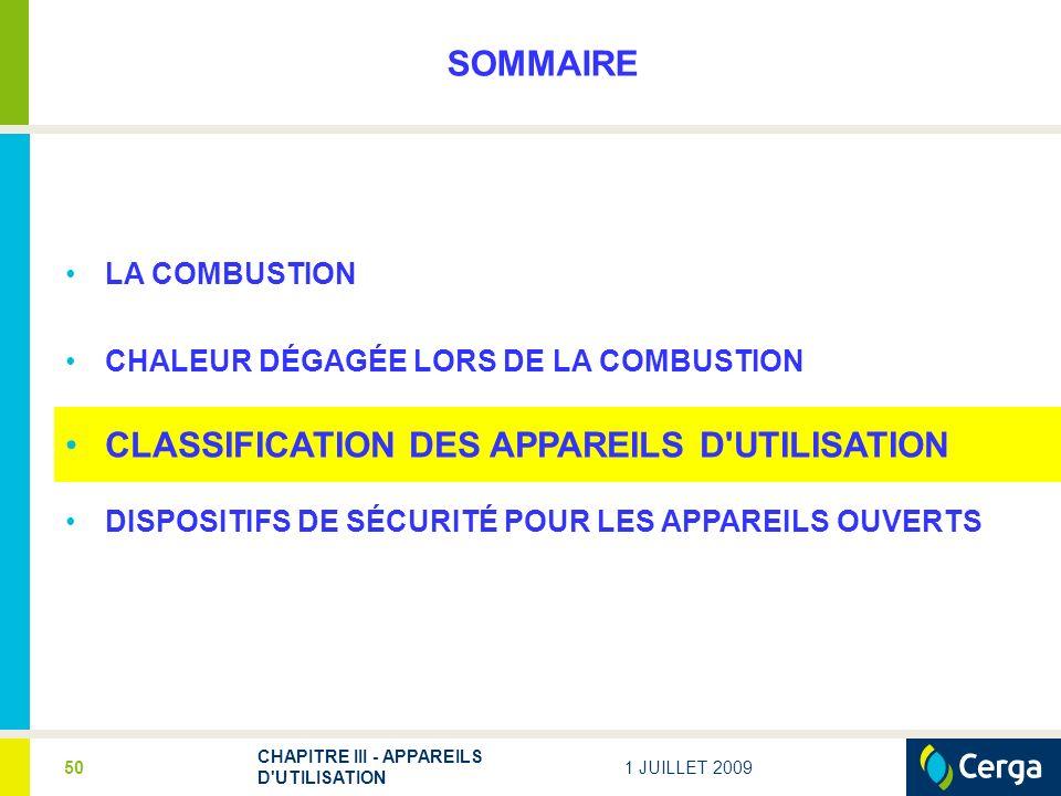 1 JUILLET 2009 CHAPITRE III - APPAREILS D UTILISATION 50 SOMMAIRE LA COMBUSTION CHALEUR DÉGAGÉE LORS DE LA COMBUSTION CLASSIFICATION DES APPAREILS D UTILISATION DISPOSITIFS DE SÉCURITÉ POUR LES APPAREILS OUVERTS