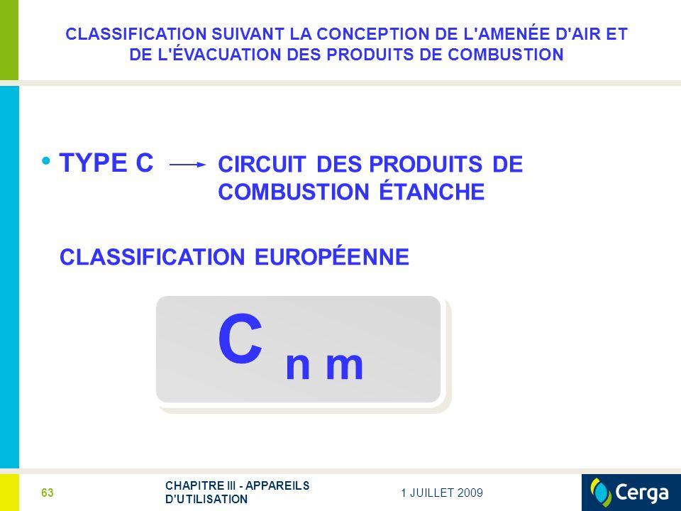 1 JUILLET 2009 CHAPITRE III - APPAREILS D'UTILISATION 63 TYPE C CIRCUIT DES PRODUITS DE COMBUSTION ÉTANCHE CLASSIFICATION EUROPÉENNE C n m CLASSIFICAT