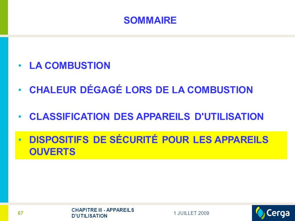 1 JUILLET 2009 CHAPITRE III - APPAREILS D UTILISATION 67 SOMMAIRE LA COMBUSTION CHALEUR DÉGAGÉ LORS DE LA COMBUSTION CLASSIFICATION DES APPAREILS D UTILISATION DISPOSITIFS DE SÉCURITÉ POUR LES APPAREILS OUVERTS