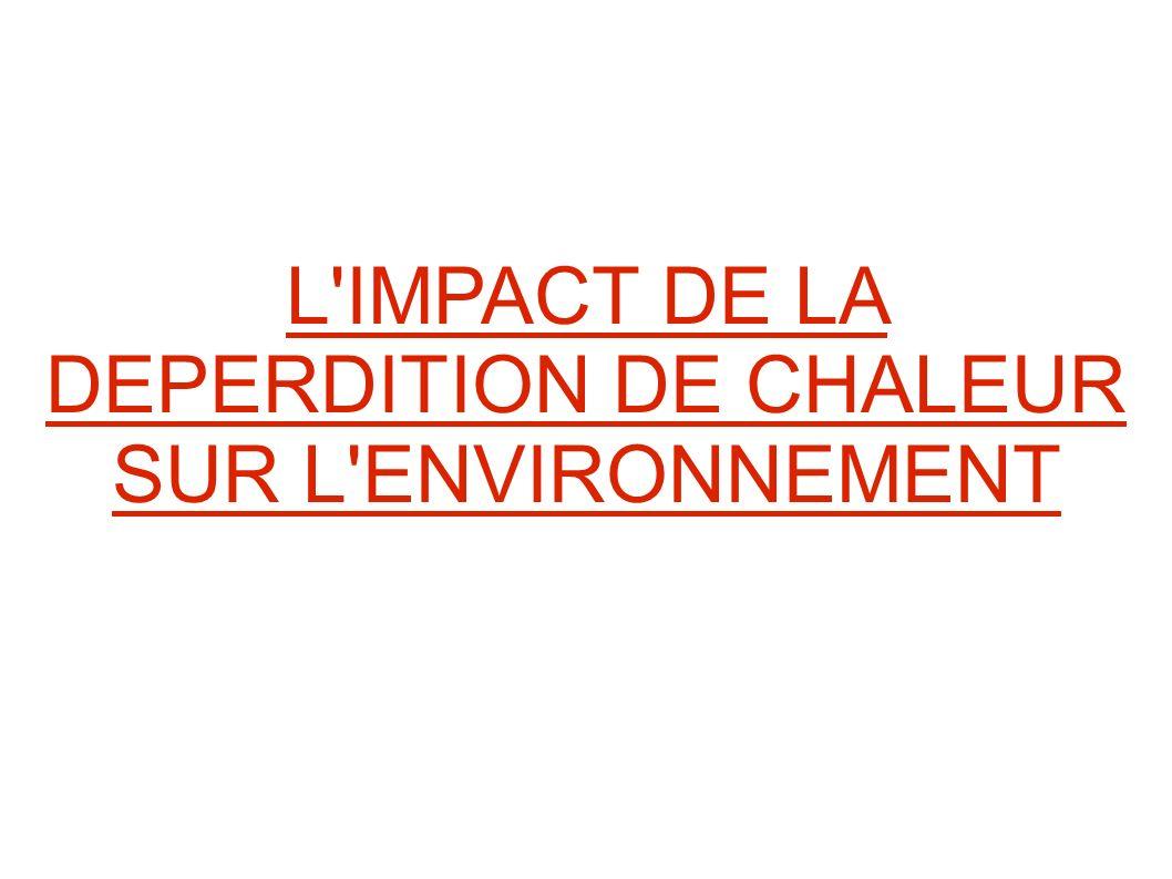 L IMPACT DE LA DEPERDITION DE CHALEUR SUR L ENVIRONNEMENT