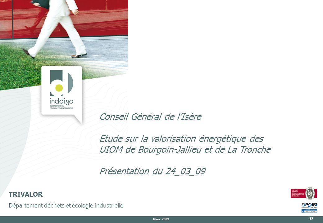 Mars 2009 17 TRIVALOR Département déchets et écologie industrielle Conseil Général de lIsère Etude sur la valorisation énergétique des UIOM de Bourgoi