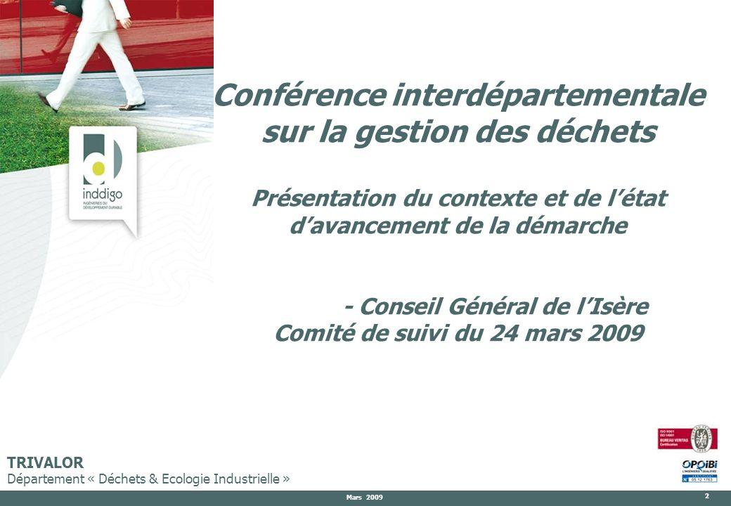 Mars 2009 2 TRIVALOR Département « Déchets & Ecologie Industrielle » Conférence interdépartementale sur la gestion des déchets Présentation du context