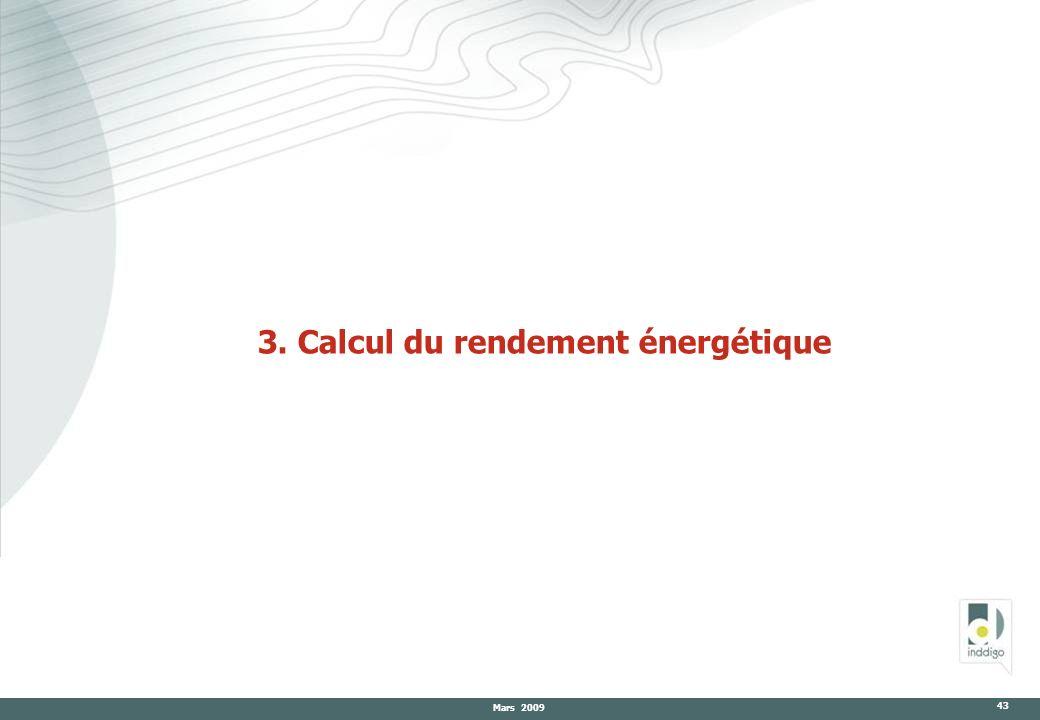 Mars 2009 43 3. Calcul du rendement énergétique
