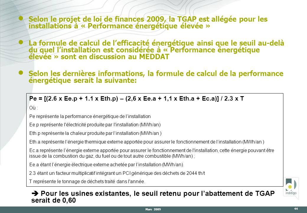 Mars 2009 44 Selon le projet de loi de finances 2009, la TGAP est allégée pour les installations à « Performance énergétique élevée » La formule de ca