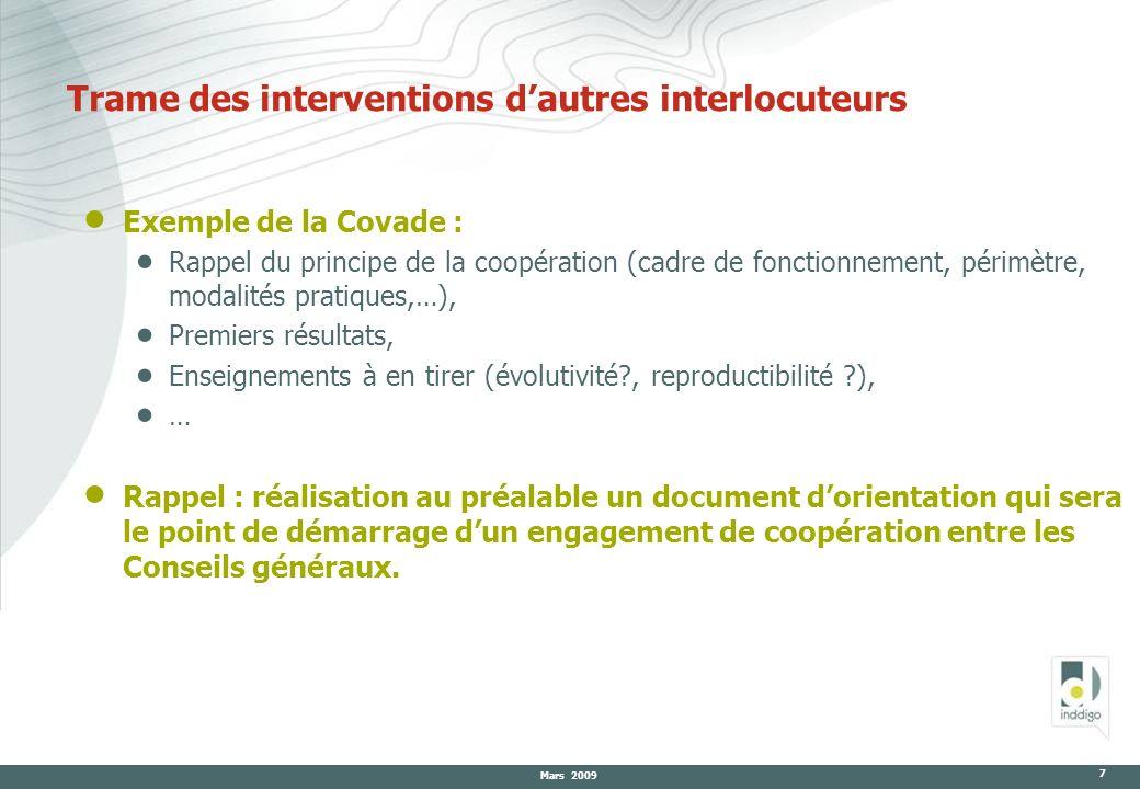 Mars 2009 7 Trame des interventions dautres interlocuteurs Exemple de la Covade : Rappel du principe de la coopération (cadre de fonctionnement, périm