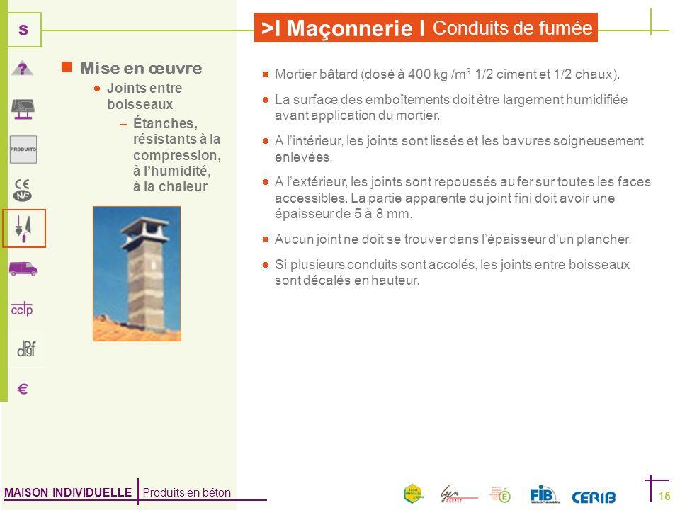 MAISON INDIVIDUELLE Produits en béton >I Maçonnerie I Conduits de fumée 15 Mortier bâtard (dosé à 400 kg /m 3 1/2 ciment et 1/2 chaux). La surface des