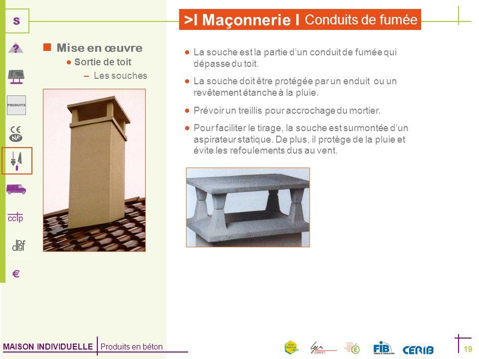 MAISON INDIVIDUELLE Produits en béton >I Maçonnerie I Conduits de fumée 19 La souche est la partie dun conduit de fumée qui dépasse du toit. La souche