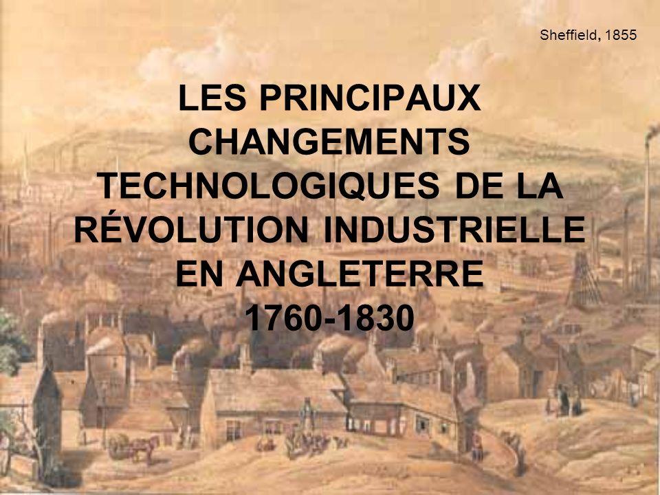 LES PRINCIPAUX CHANGEMENTS TECHNOLOGIQUES DE LA RÉVOLUTION INDUSTRIELLE EN ANGLETERRE 1760-1830 Sheffield, 1855