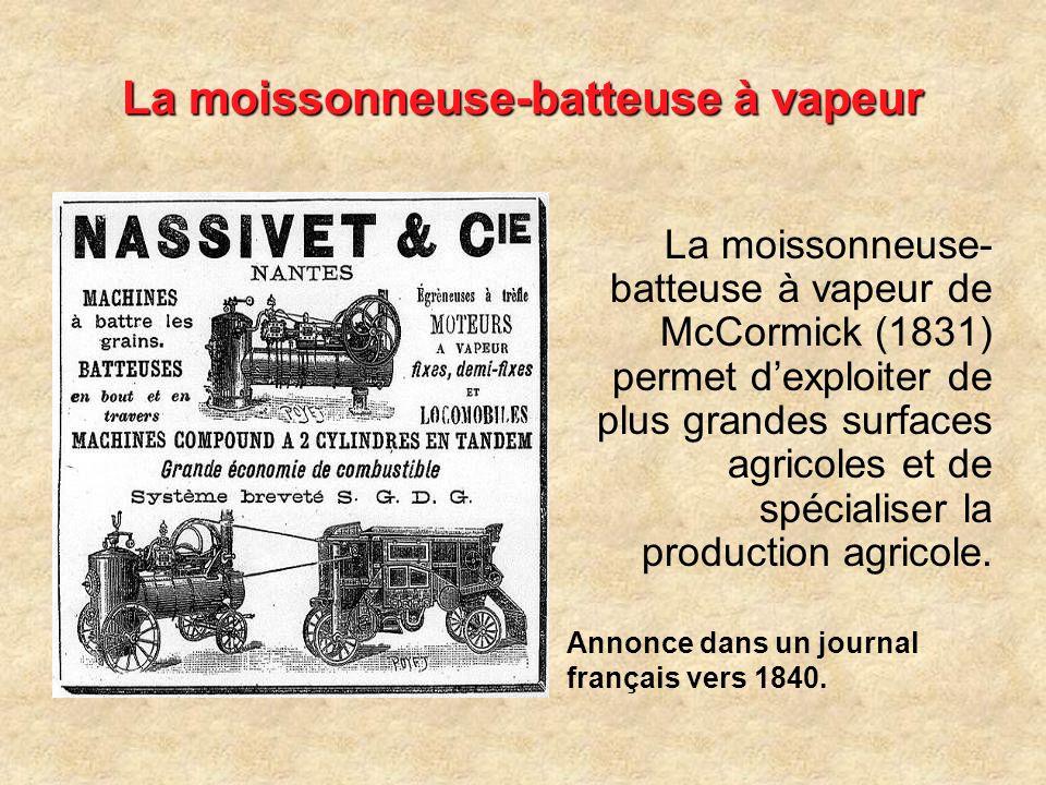 La moissonneuse-batteuse à vapeur La moissonneuse- batteuse à vapeur de McCormick (1831) permet dexploiter de plus grandes surfaces agricoles et de spécialiser la production agricole.