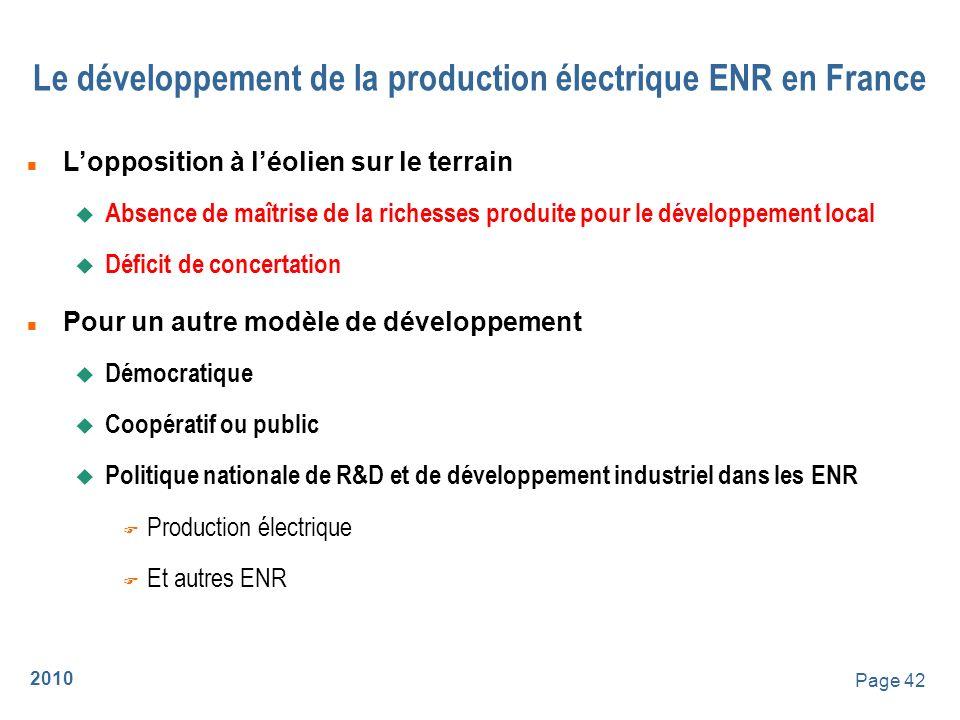 2010 Page 42 Le développement de la production électrique ENR en France n Lopposition à léolien sur le terrain u Absence de maîtrise de la richesses p