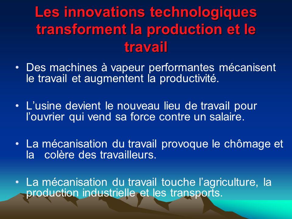 Les innovations technologiques transforment la production et le travail Des machines à vapeur performantes mécanisent le travail et augmentent la productivité.
