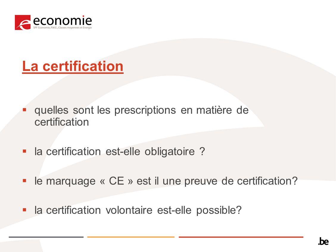 La certification quelles sont les prescriptions en matière de certification la certification est-elle obligatoire ? le marquage « CE » est il une preu