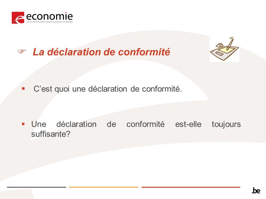 La déclaration de conformité Cest quoi une déclaration de conformité. Une déclaration de conformité est-elle toujours suffisante?