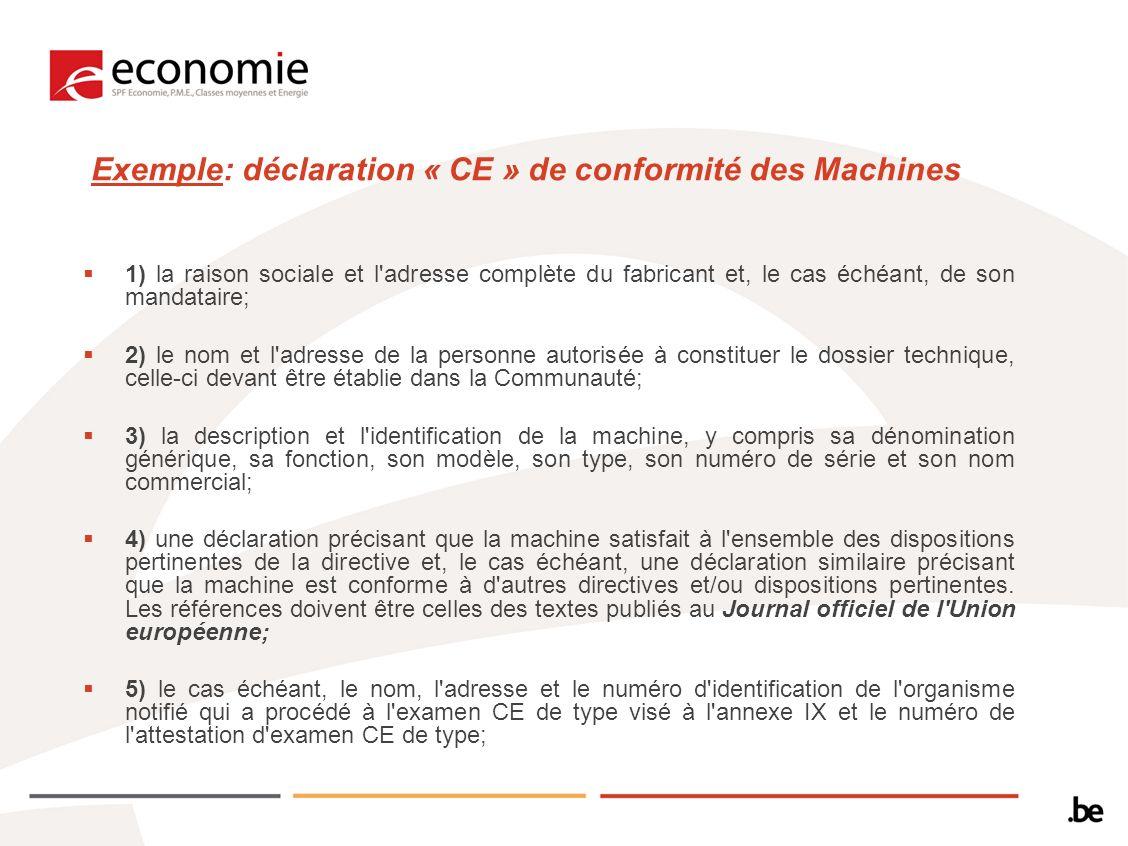 Exemple: déclaration « CE » de conformité des Machines 1) la raison sociale et l'adresse complète du fabricant et, le cas échéant, de son mandataire;