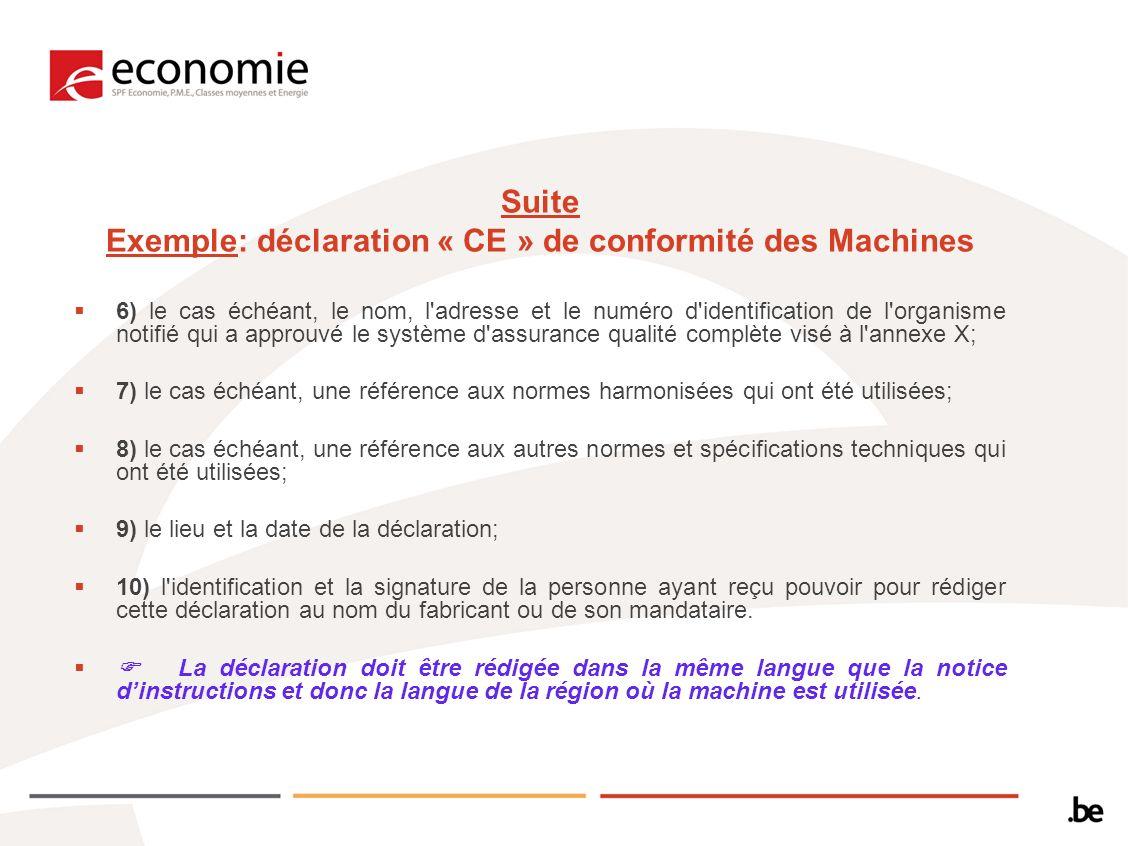 Suite Exemple: déclaration « CE » de conformité des Machines 6) le cas échéant, le nom, l'adresse et le numéro d'identification de l'organisme notifié