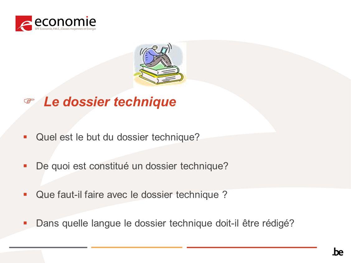Le dossier technique Quel est le but du dossier technique? De quoi est constitué un dossier technique? Que faut-il faire avec le dossier technique ? D