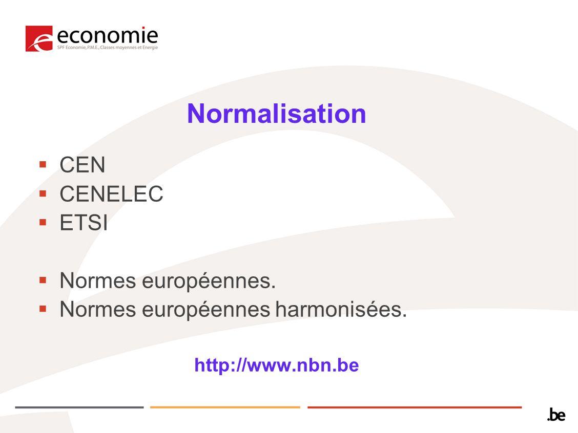Normalisation CEN CENELEC ETSI Normes européennes. Normes européennes harmonisées. http://www.nbn.be
