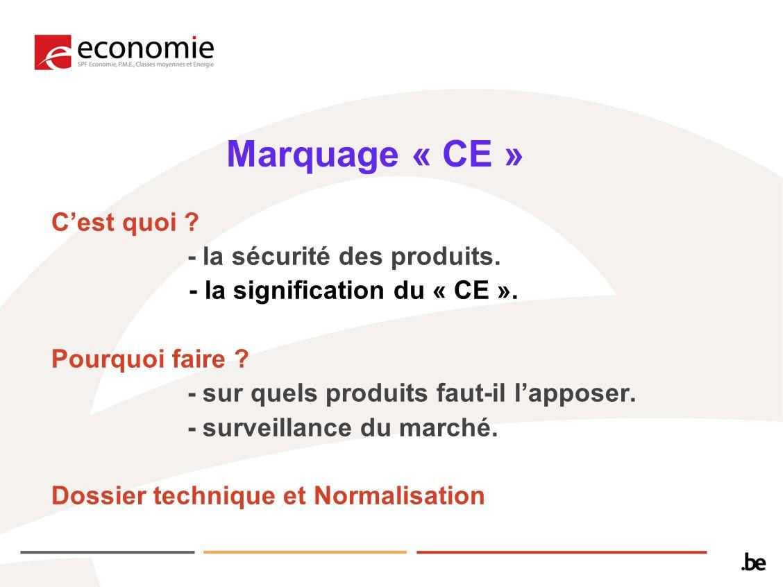 Marquage « CE » Cest quoi ? - la sécurité des produits. - la signification du « CE ». Pourquoi faire ? - sur quels produits faut-il lapposer. - survei
