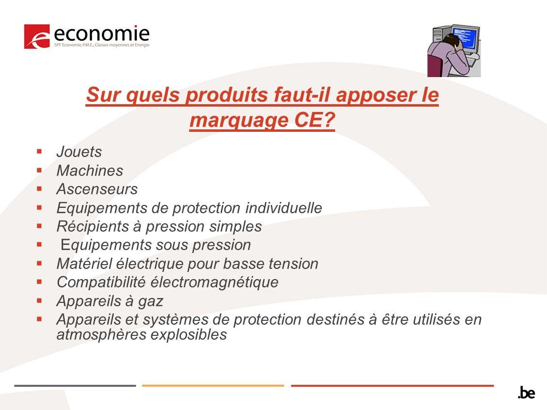 Sur quels produits faut-il apposer le marquage CE? Jouets Machines Ascenseurs Equipements de protection individuelle Récipients à pression simples Equ