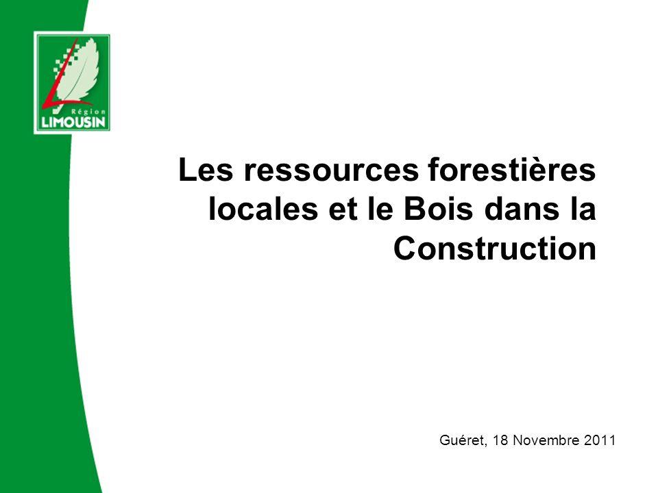Les ressources forestières locales et le Bois dans la Construction Guéret, 18 Novembre 2011