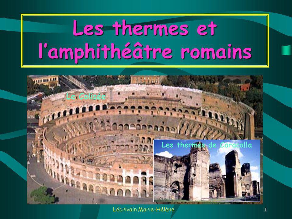 Lécrivain Marie-Hélène1 Les thermes et lamphithéâtre romains Le Colisée Les thermes de Caracalla