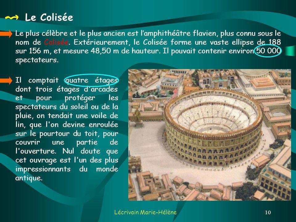 Lécrivain Marie-Hélène10 Le plus célèbre et le plus ancien est lamphithéâtre flavien, plus connu sous le nom de Colisée.