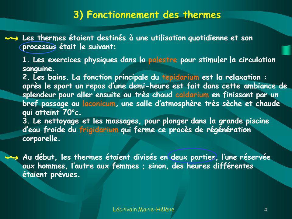 Lécrivain Marie-Hélène4 Les thermes étaient destinés à une utilisation quotidienne et son processus était le suivant: 1.