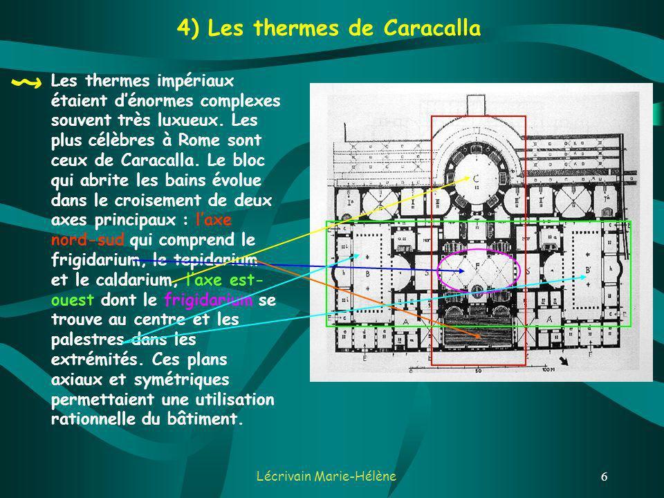 Lécrivain Marie-Hélène6 4) Les thermes de Caracalla Les thermes impériaux étaient dénormes complexes souvent très luxueux.