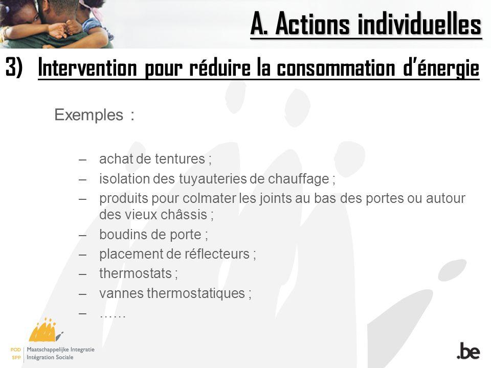 A. Actions individuelles 3)Intervention pour réduire la consommation dénergie Exemples : –achat de tentures ; –isolation des tuyauteries de chauffage