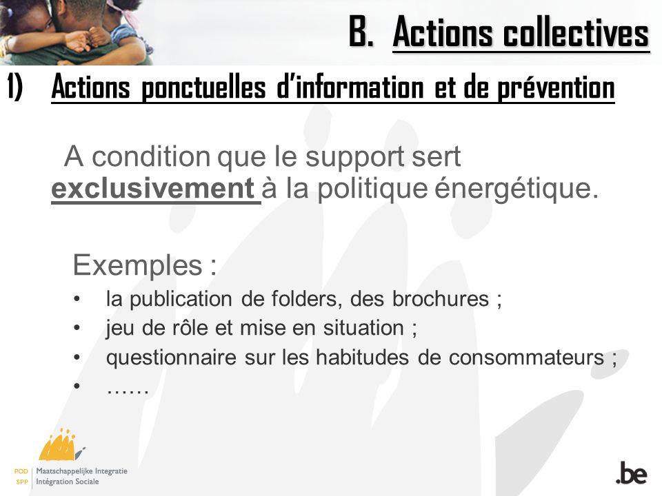 B.Actions collectives 1)Actions ponctuelles dinformation et de prévention A condition que le support sert exclusivement à la politique énergétique.