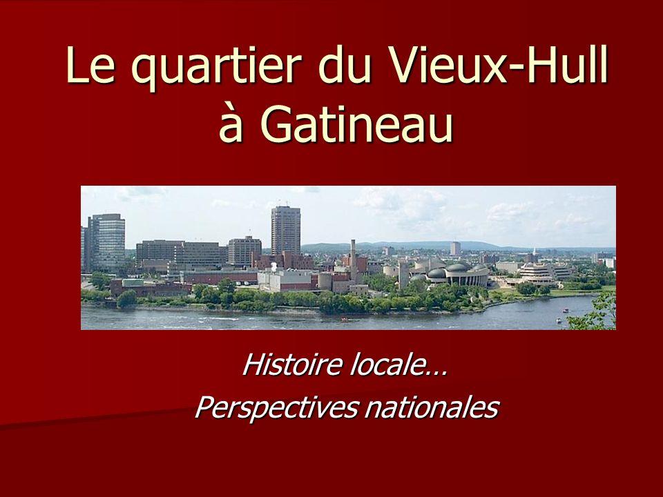 Le quartier du Vieux-Hull à Gatineau Histoire locale… Perspectives nationales