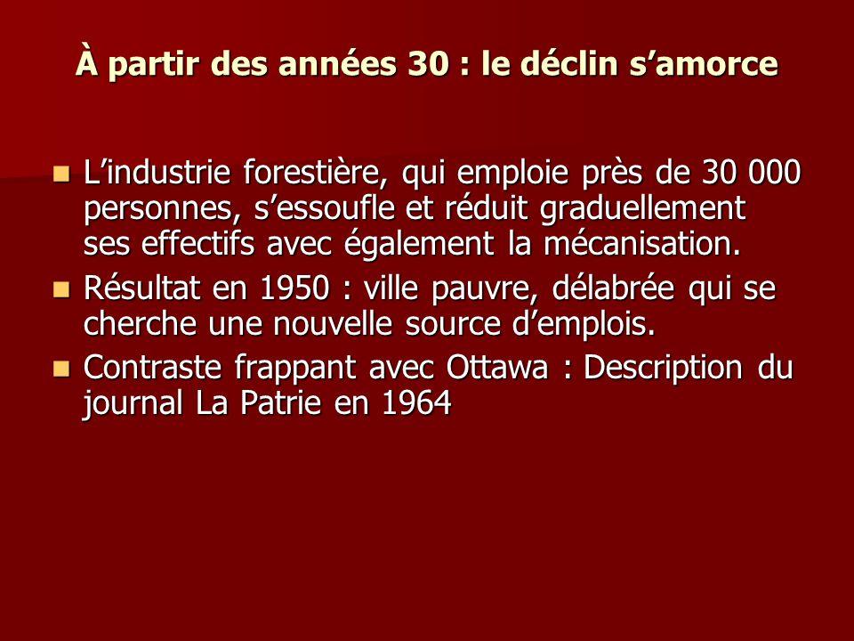 À partir des années 30 : le déclin samorce Lindustrie forestière, qui emploie près de 30 000 personnes, sessoufle et réduit graduellement ses effectifs avec également la mécanisation.