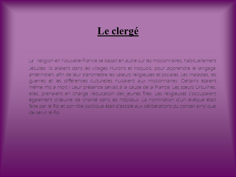 Le clergé La religion en Nouvelle-France se basait en autre sur les missionnaires, habituellement Jésuites. Ils allaient dans les villages Hurons et I