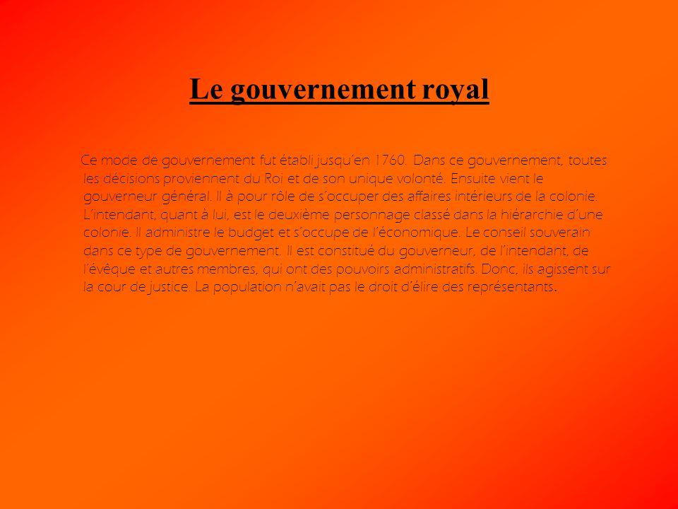 Le gouvernement royal Ce mode de gouvernement fut établi jusquen 1760. Dans ce gouvernement, toutes les décisions proviennent du Roi et de son unique
