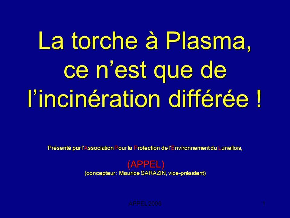 APPEL 20061 La torche à Plasma, ce nest que de lincinération différée ! Présenté par lAssociation Pour la Protection de lEnvironnement du Lunellois, (