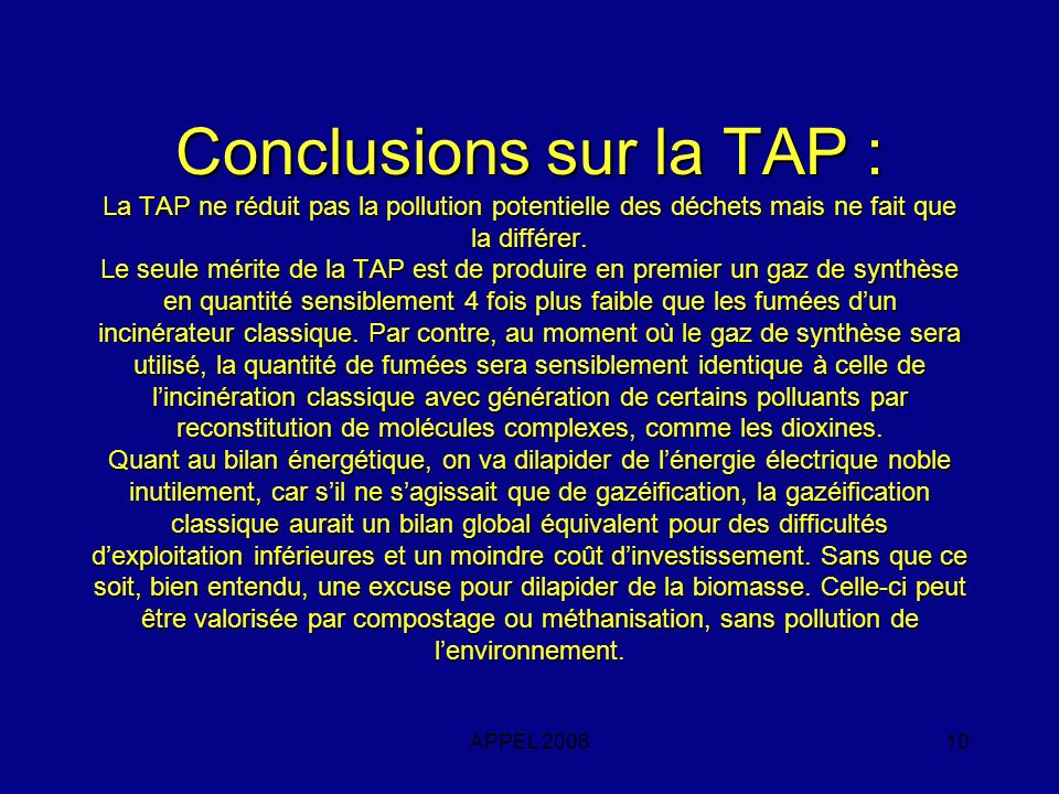 APPEL 200610 Conclusions sur la TAP : La TAP ne réduit pas la pollution potentielle des déchets mais ne fait que la différer. Le seule mérite de la TA