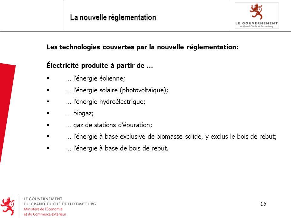 16 Les technologies couvertes par la nouvelle réglementation: Électricité produite à partir de … … lénergie éolienne; … lénergie solaire (photovoltaïq